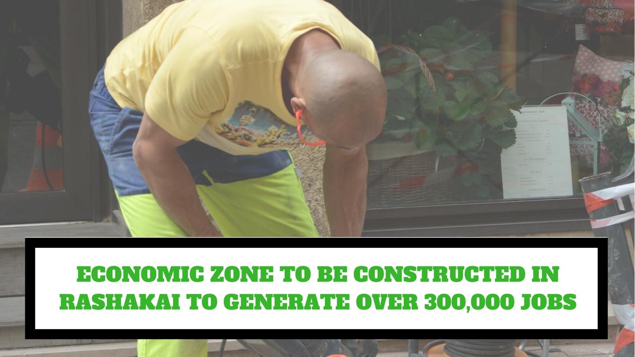 ECONOMIC ZONE TO BE CONSTRUCTED IN RASHAKAI TO GENERATE OVER 300,000 JOBS