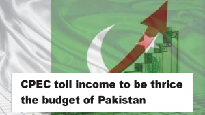 CPEC toll income to be thrice the budget of Pakistan