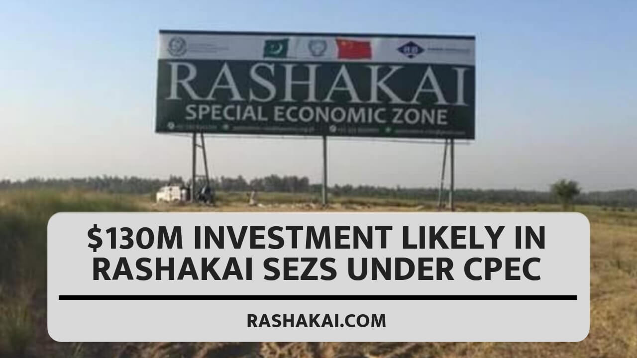 $130m investment likely in Rashakai SEZs under CPEC