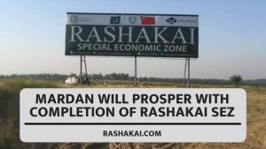Mardan Will Prosper With Completion Of Rashakai SEZ